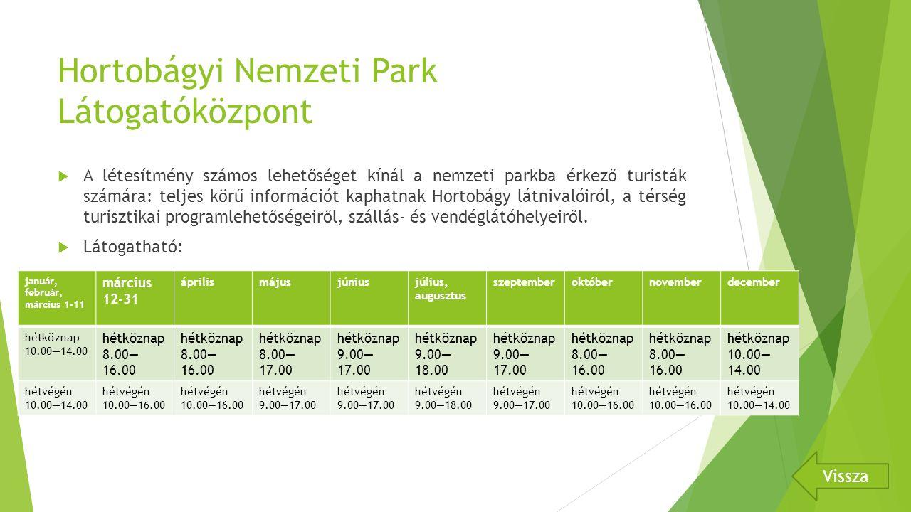 Hortobágyi Nemzeti Park Látogatóközpont  A létesítmény számos lehetőséget kínál a nemzeti parkba érkező turisták számára: teljes körű információt kaphatnak Hortobágy látnivalóiról, a térség turisztikai programlehetőségeiről, szállás- és vendéglátóhelyeiről.