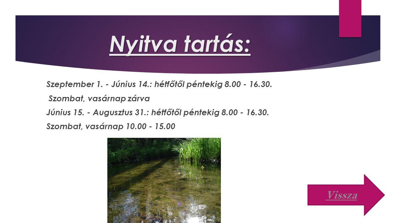 Nyitva tartás: Szeptember 1. - Június 14.: hétfőtől péntekig 8.00 - 16.30.