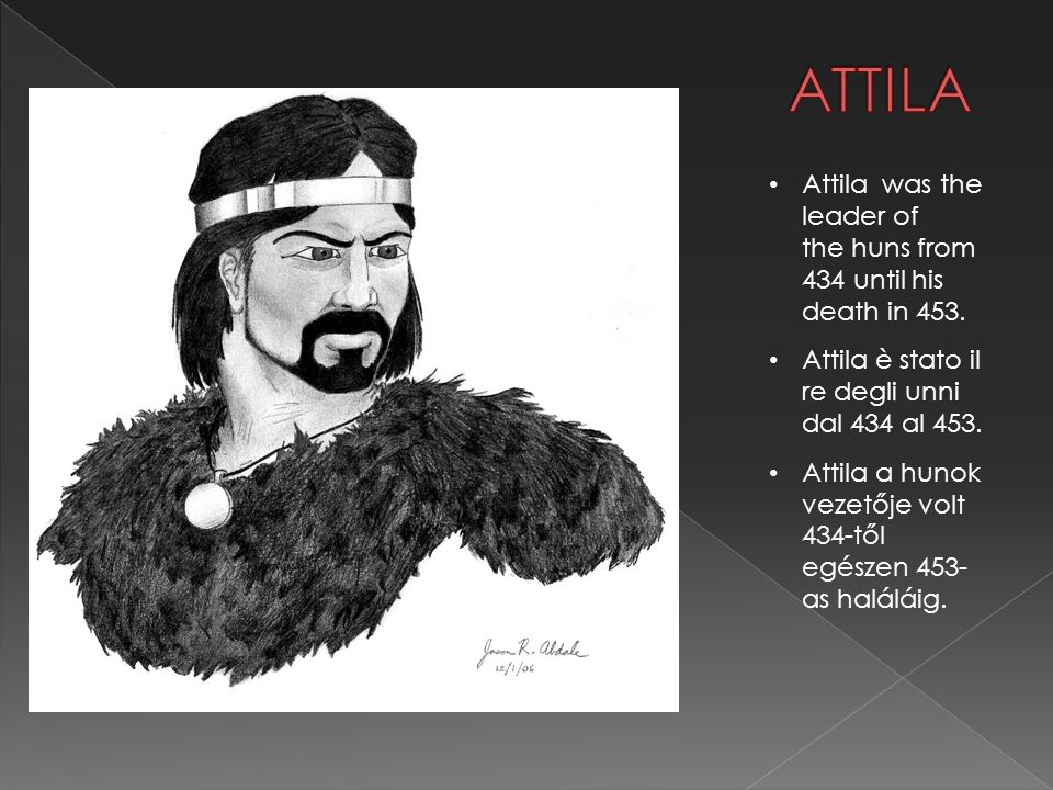 Attila was the leader of the huns from 434 until his death in 453.
