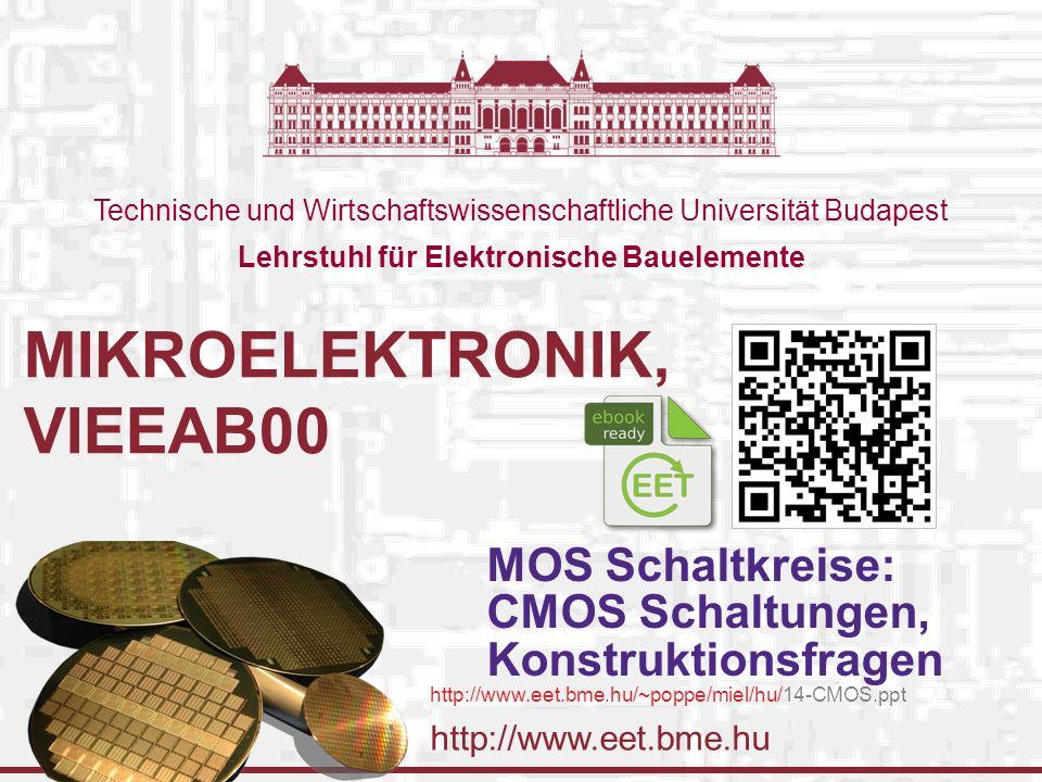 http://www.eet.bme.hu Technische und Wirtschaftswissenschaftliche Universität Budapest Lehrstuhl für Elektronische Bauelemente MIKROELEKTRONIK, VIEEAB00 MOS Schaltkreise: CMOS Schaltungen, Konstruktionsfragen http://www.eet.bme.hu/~poppe/miel/hu/14-CMOS.ppt