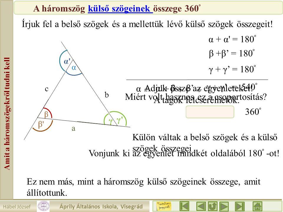 Hábel József Áprily Általános Iskola, Visegrád Amit a háromszögekről tudni kell β a b c α γ γ'γ' α'α' β'β' Írjuk fel a belső szögek és a mellettük lév