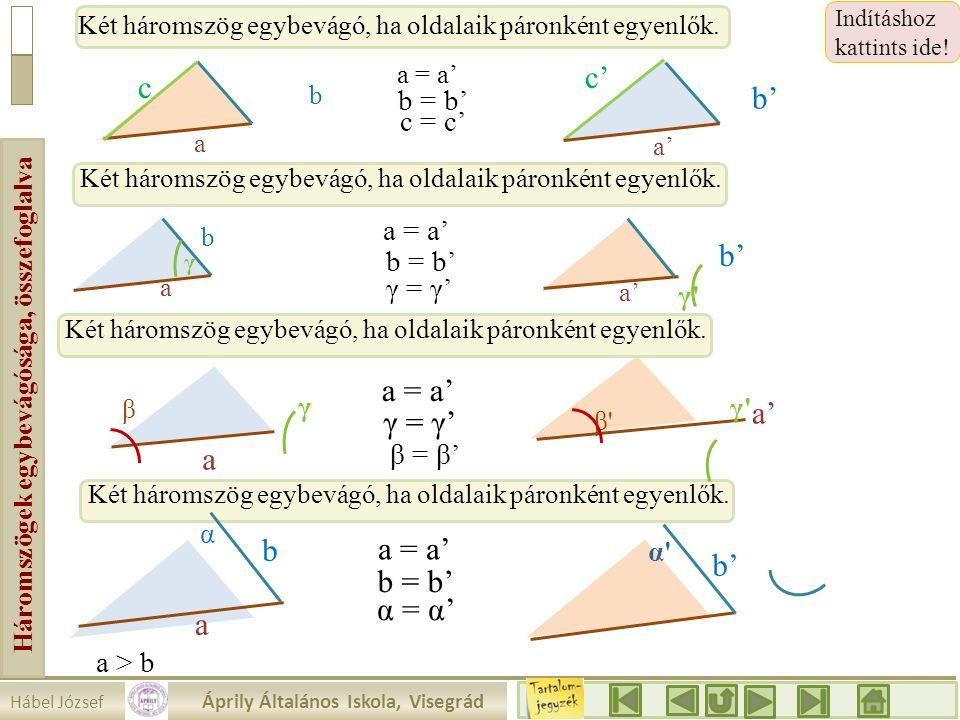 Hábel József Áprily Általános Iskola, Visegrád Háromszögek egybevágósága, összefoglalva 1.a. c Indításhoz kattints ide! Két háromszög egybevágó, ha ol