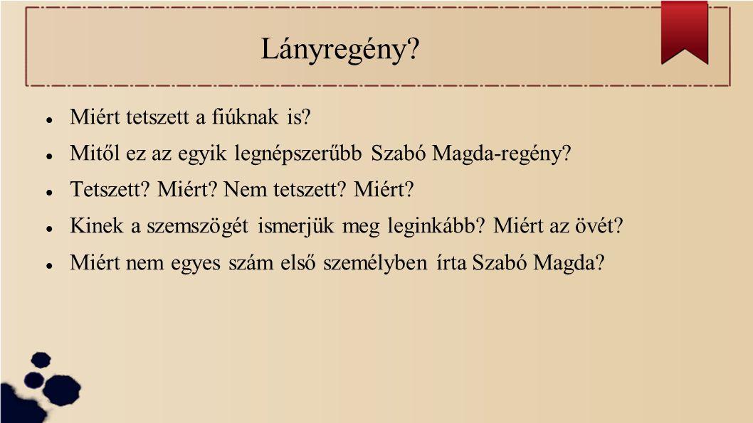 Lányregény? Miért tetszett a fiúknak is? Mitől ez az egyik legnépszerűbb Szabó Magda-regény? Tetszett? Miért? Nem tetszett? Miért? Kinek a szemszögét