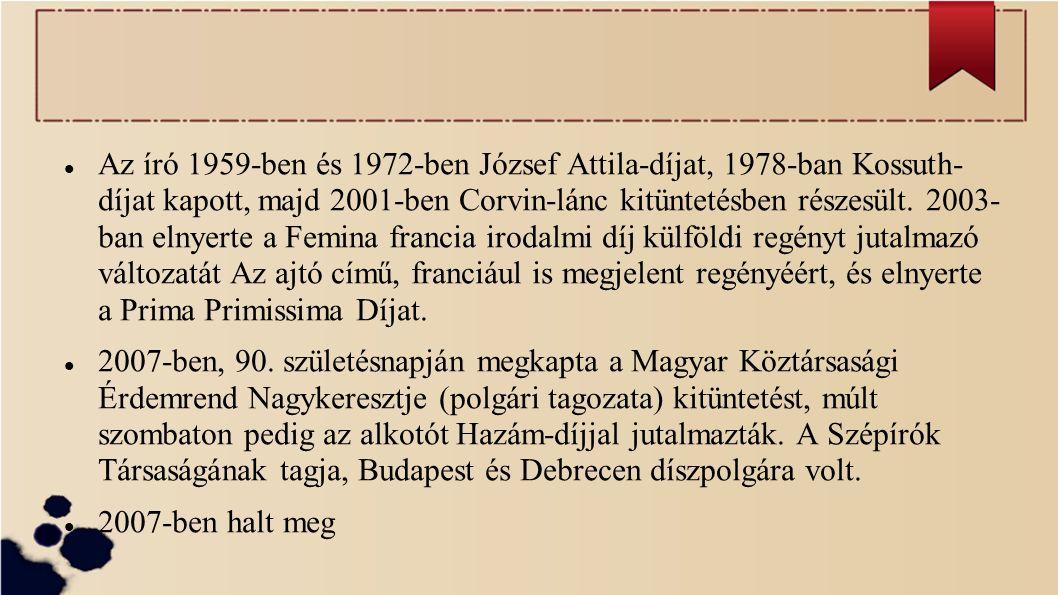 Az író 1959-ben és 1972-ben József Attila-díjat, 1978-ban Kossuth- díjat kapott, majd 2001-ben Corvin-lánc kitüntetésben részesült. 2003- ban elnyerte