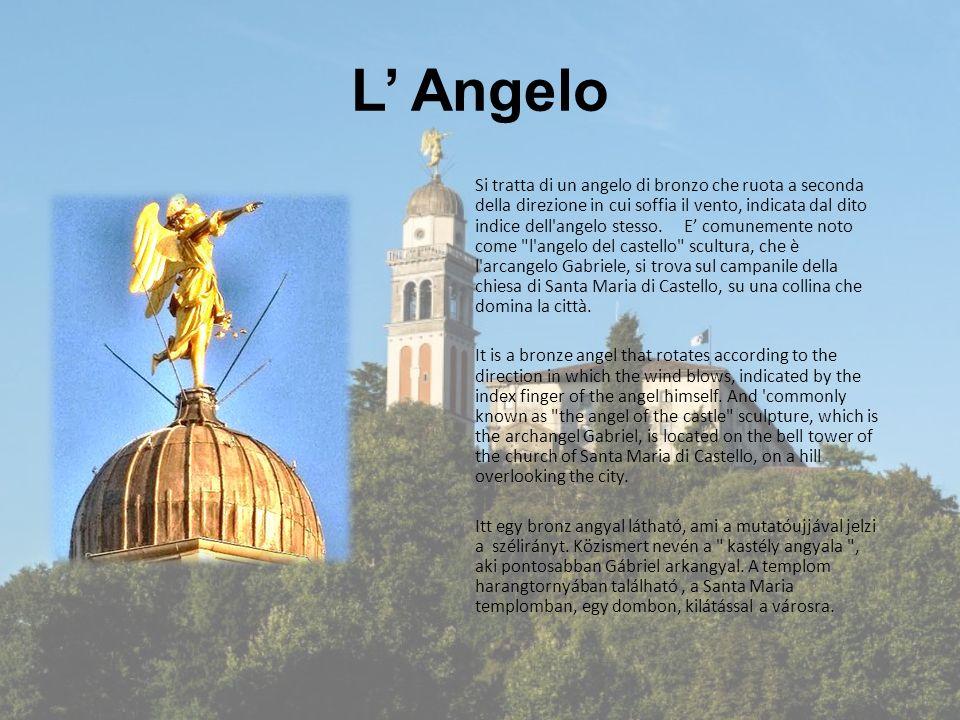 L' Angelo Si tratta di un angelo di bronzo che ruota a seconda della direzione in cui soffia il vento, indicata dal dito indice dell'angelo stesso. E'