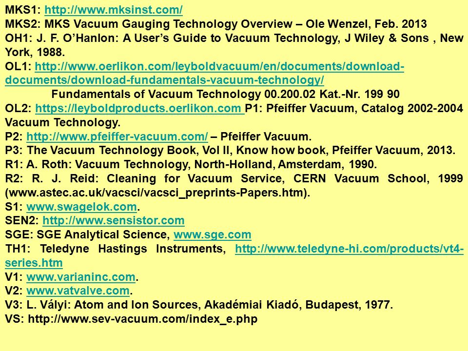 MKS1: http://www.mksinst.com/http://www.mksinst.com/ MKS2: MKS Vacuum Gauging Technology Overview – Ole Wenzel, Feb. 2013 OH1: J. F. O'Hanlon: A User'