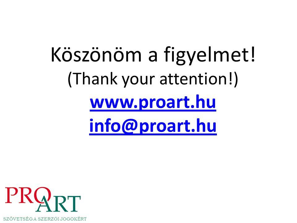 Köszönöm a figyelmet! (Thank your attention!) www.proart.hu info@proart.hu www.proart.hu info@proart.hu SZÖVETSÉG A SZERZŐI JOGOKÉRT
