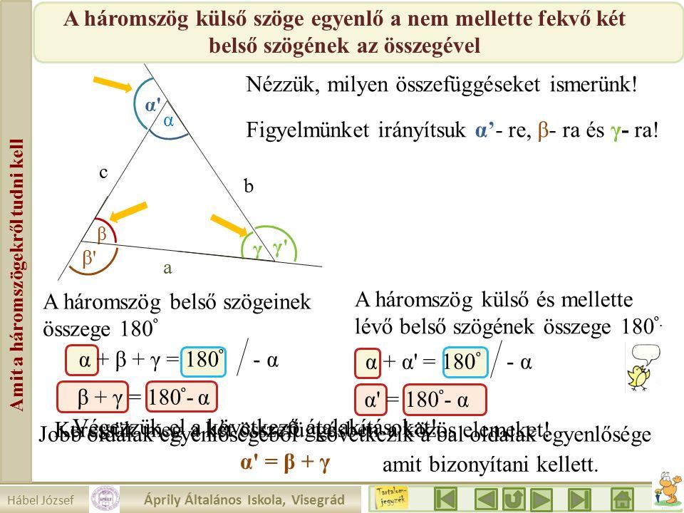 Hábel József Áprily Általános Iskola, Visegrád Amit a háromszögekről tudni kell β a b c α γ γ γ α α β β A háromszög külső szöge egyenlő a nem mellette fekvő két belső szögének az összegével Nézzük, milyen összefüggéseket ismerünk.