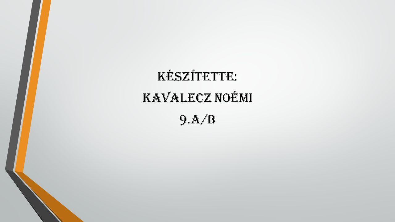 Készítette: Kavalecz Noémi 9.A/b