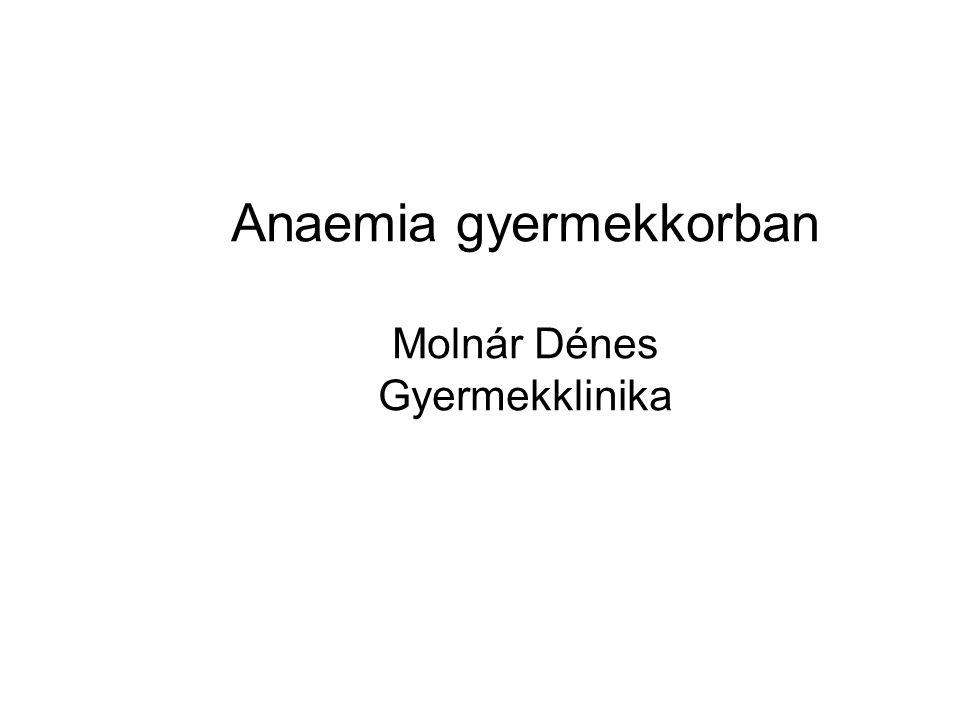 Anaemia gyermekkorban Molnár Dénes Gyermekklinika