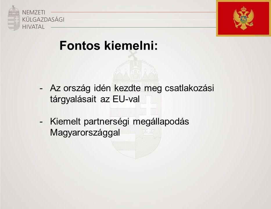 Fontos kiemelni: -Az ország idén kezdte meg csatlakozási tárgyalásait az EU-val -Kiemelt partnerségi megállapodás Magyarországgal