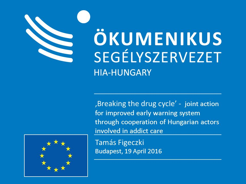 """Tisztább kép – együttműködési program Az új szintetikus drogok feltérképezéséért Tamás Figeczki Budapest, 19 April 2016 'Breaking the drug cycle' - joint action for improved early warning system through cooperation of Hungarian actors involved in addict care"