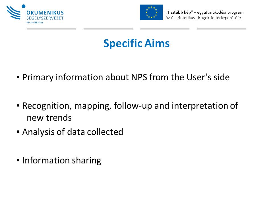 """Tisztább kép"" – együttműködési program Az új szintetikus drogok feltérképezéséért Specific Aims ▪ Primary information about NPS from the User's side"