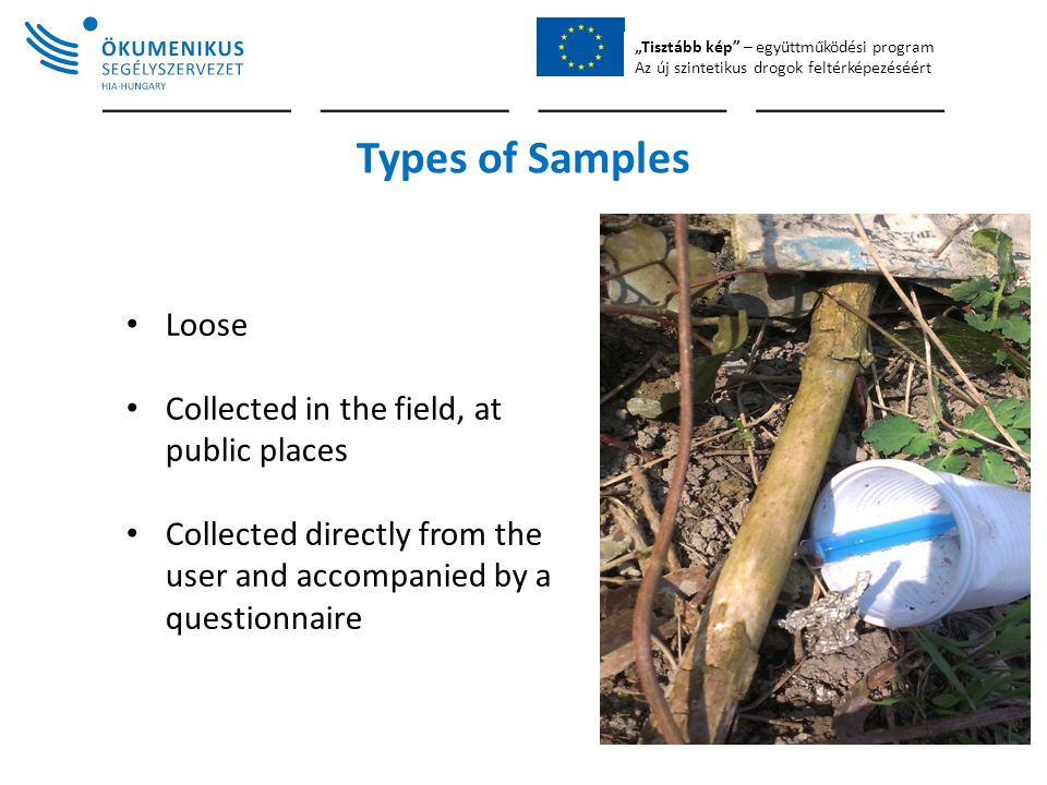 """Tisztább kép"" – együttműködési program Az új szintetikus drogok feltérképezéséért Types of Samples Loose Collected in the field, at public places Col"