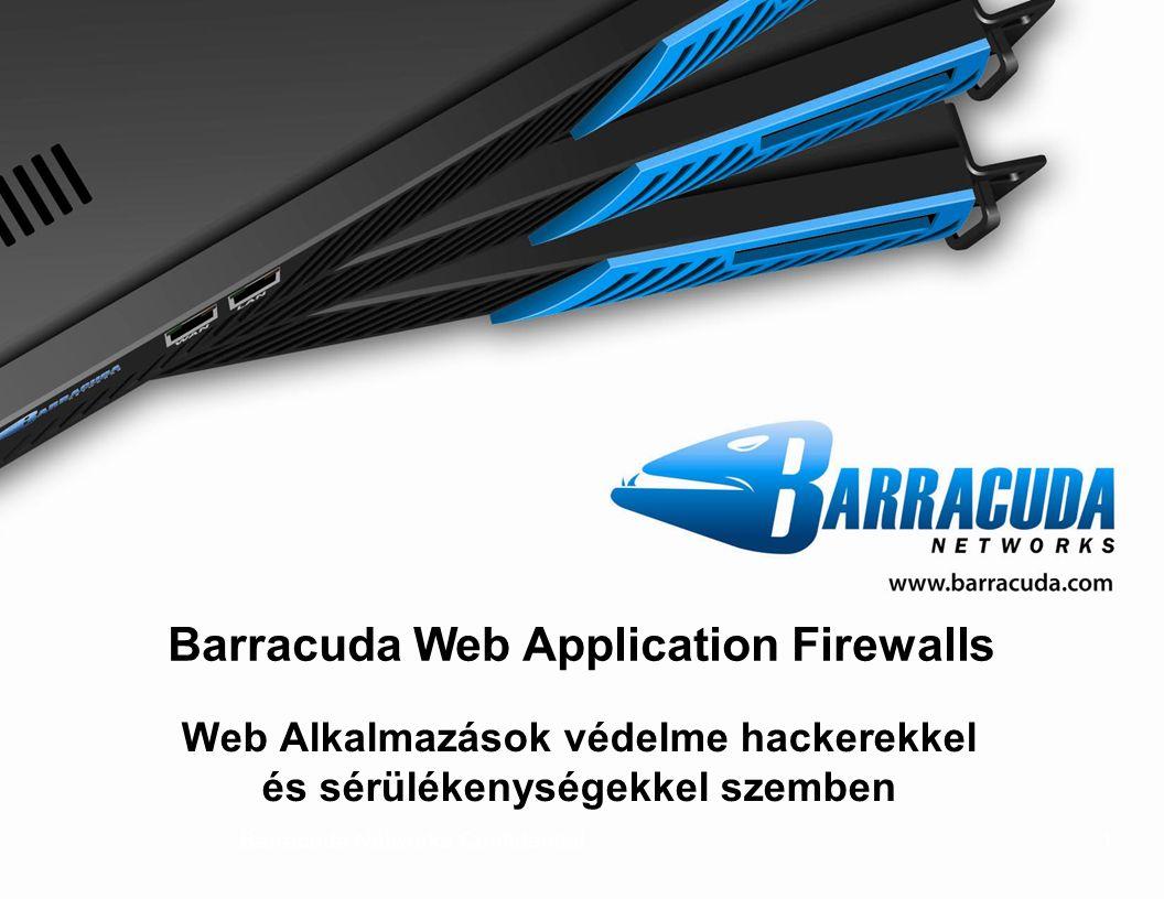 1Barracuda Networks Confidential1 Web Alkalmazások védelme hackerekkel és sérülékenységekkel szemben Barracuda Web Application Firewalls