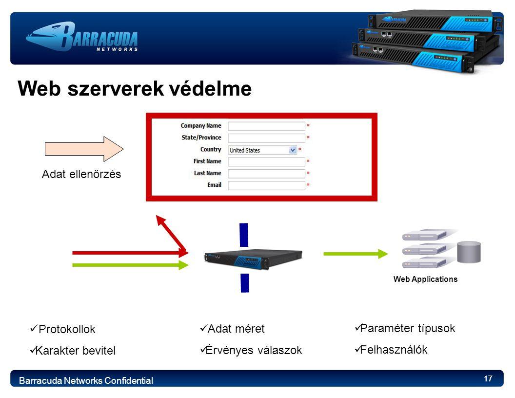 17 Web szerverek védelme Web Applications Adat ellenőrzés Protokollok Karakter bevitel Adat méret Érvényes válaszok Paraméter típusok Felhasználók Barracuda Networks Confidential