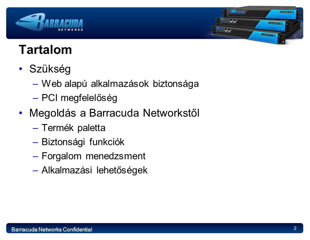 2 Tartalom Szükség –Web alapú alkalmazások biztonsága –PCI megfelelőség Megoldás a Barracuda Networkstől –Termék paletta –Biztonsági funkciók –Forgalom menedzsment –Alkalmazási lehetőségek Barracuda Networks Confidential