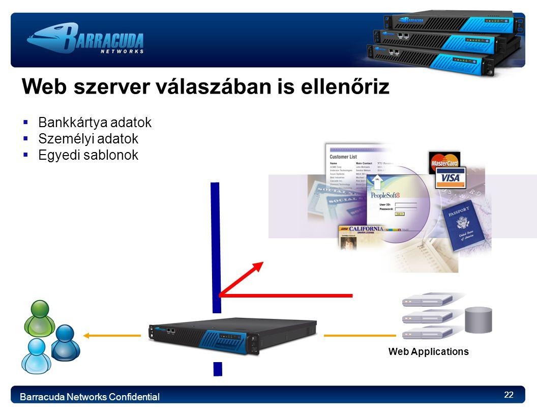22 Web szerver válaszában is ellenőriz Web Applications  Bankkártya adatok  Személyi adatok  Egyedi sablonok Barracuda Networks Confidential