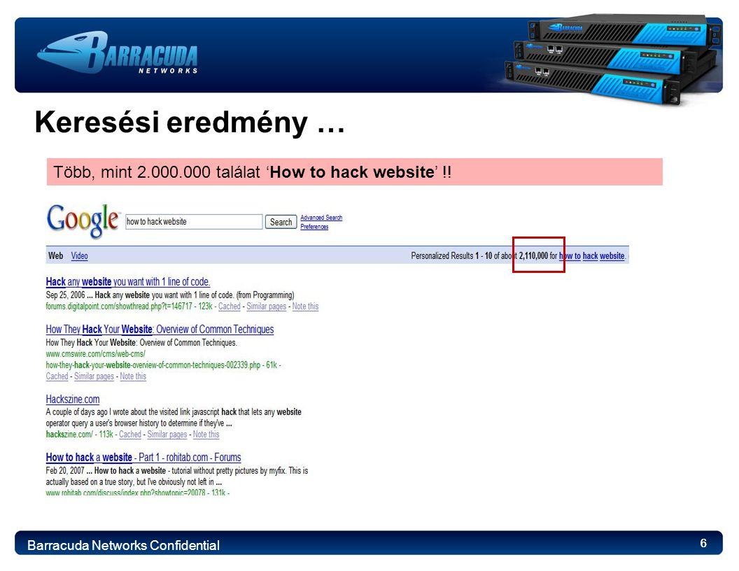 6 Keresési eredmény … Barracuda Networks Confidential 6 Több, mint 2.000.000 találat 'How to hack website' !!