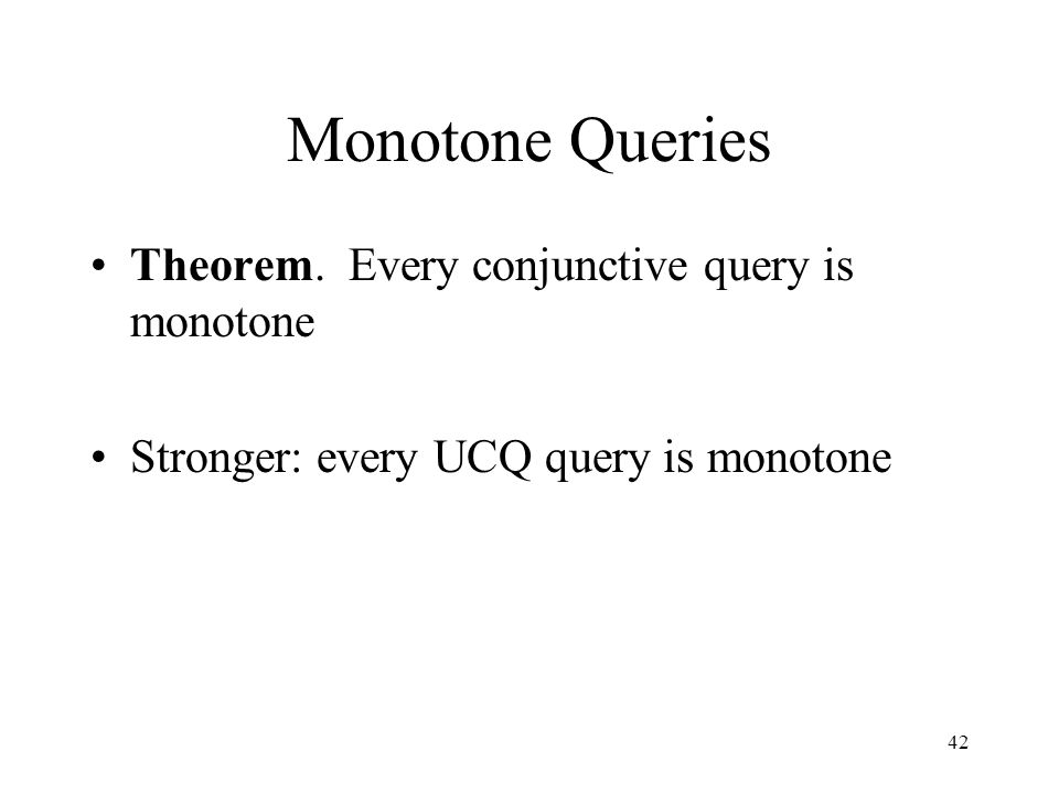 42 Monotone Queries Theorem.