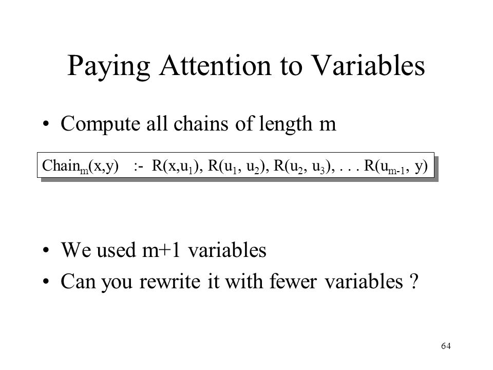 64 Paying Attention to Variables Compute all chains of length m We used m+1 variables Can you rewrite it with fewer variables .
