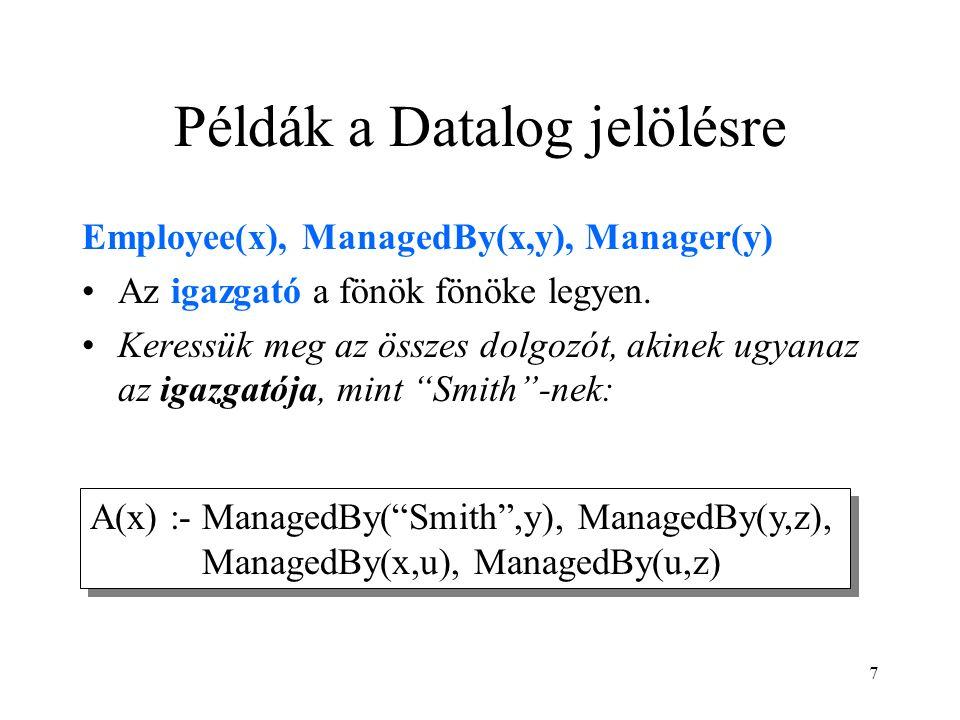 7 Példák a Datalog jelölésre Employee(x), ManagedBy(x,y), Manager(y) Az igazgató a fönök fönöke legyen. Keressük meg az összes dolgozót, akinek ugyana