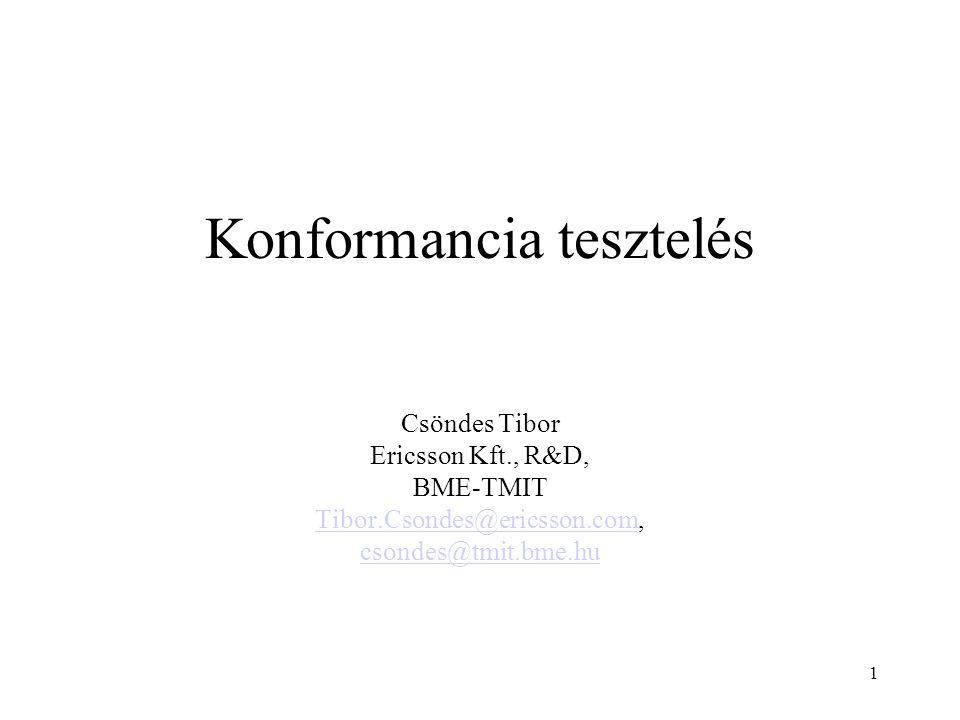 1 Konformancia tesztelés Csöndes Tibor Ericsson Kft., R&D, BME-TMIT Tibor.Csondes@ericsson.comTibor.Csondes@ericsson.com, csondes@tmit.bme.hu
