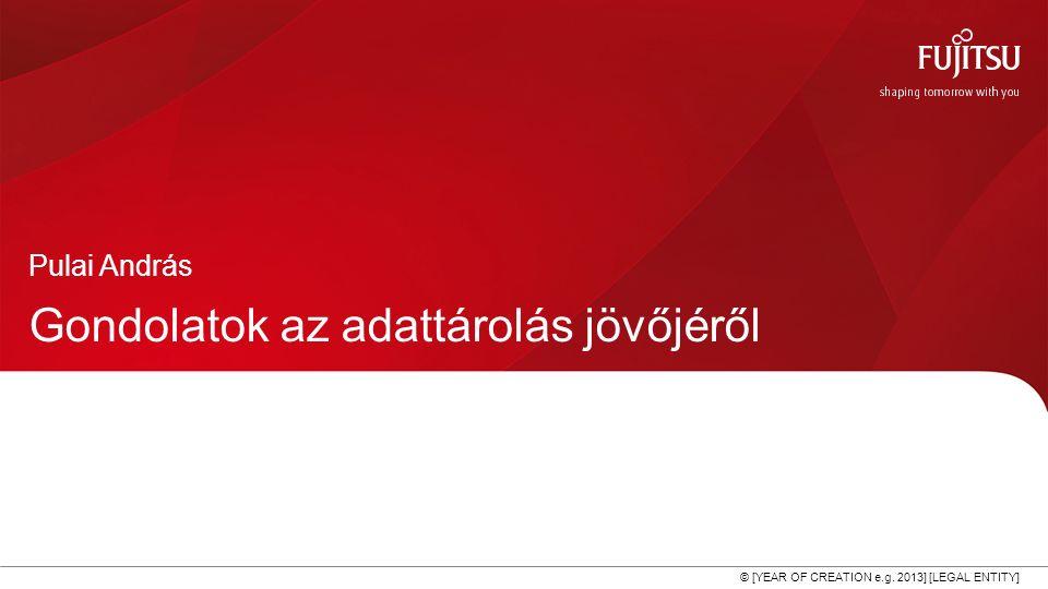 0 © [YEAR OF CREATION e.g. 2013] [LEGAL ENTITY] Gondolatok az adattárolás jövőjéről Pulai András