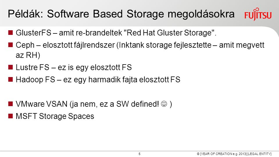 5 © [YEAR OF CREATION e.g. 2013] [LEGAL ENTITY] Példák: Software Based Storage megoldásokra GlusterFS – amit re-brandeltek