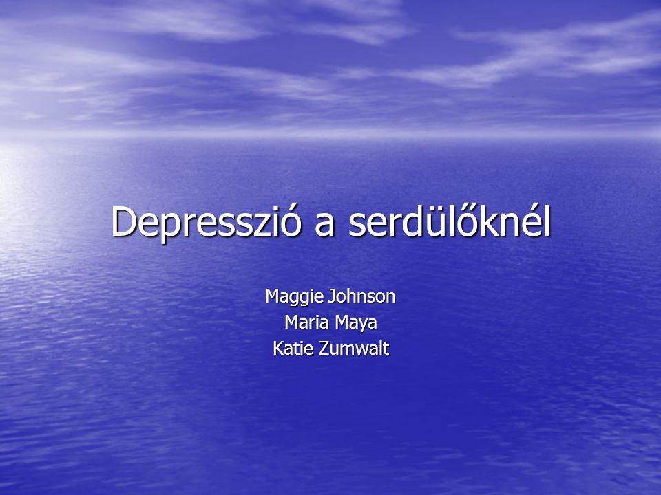 Depresszió a serdülőknél Maggie Johnson Maria Maya Katie Zumwalt