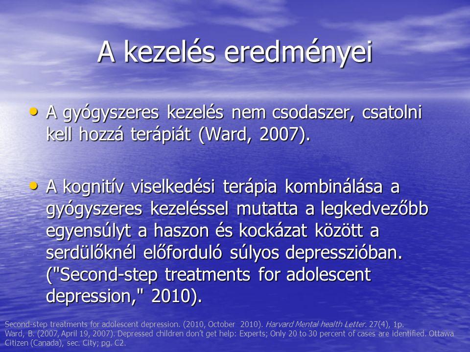 A kezelés eredményei A gyógyszeres kezelés nem csodaszer, csatolni kell hozzá terápiát (Ward, 2007). A gyógyszeres kezelés nem csodaszer, csatolni kel