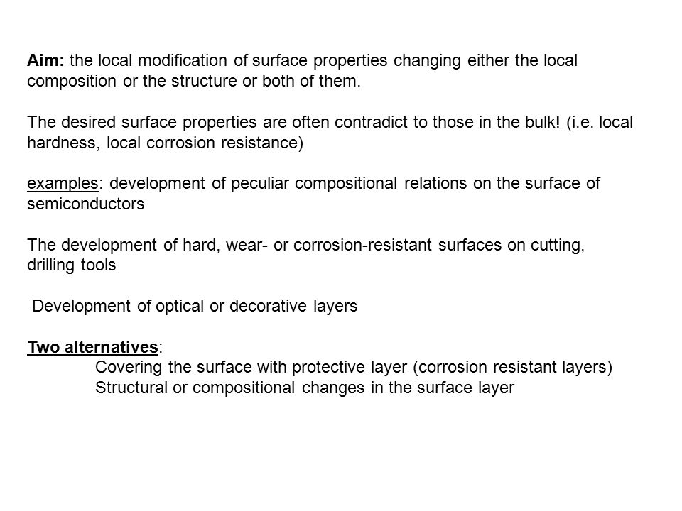 Aim: the local modification of surface properties changing either the local composition or the structure or both of them. The desired surface properti