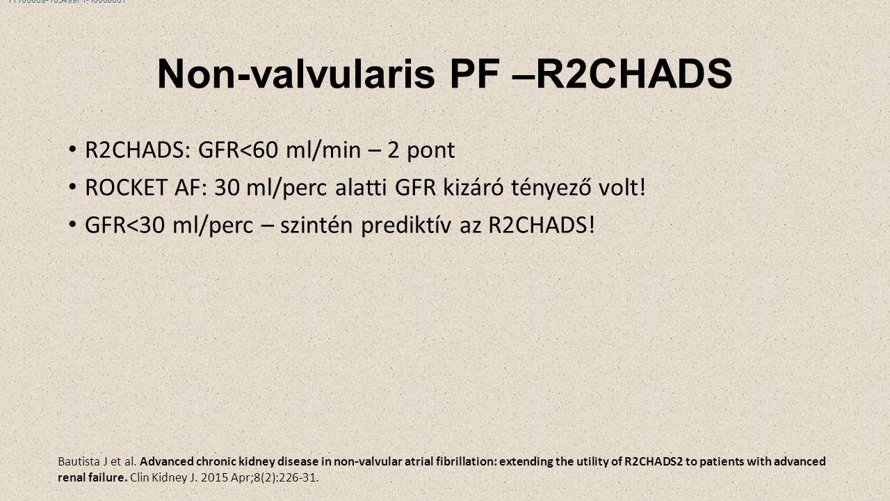 Non-valvularis PF –R2CHADS R2CHADS: GFR<60 ml/min – 2 pont ROCKET AF: 30 ml/perc alatti GFR kizáró tényező volt.