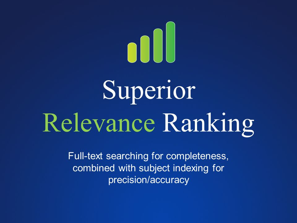 Superior Relevance Ranking Full-text searching for completeness, combined with subject indexing for precision/accuracy