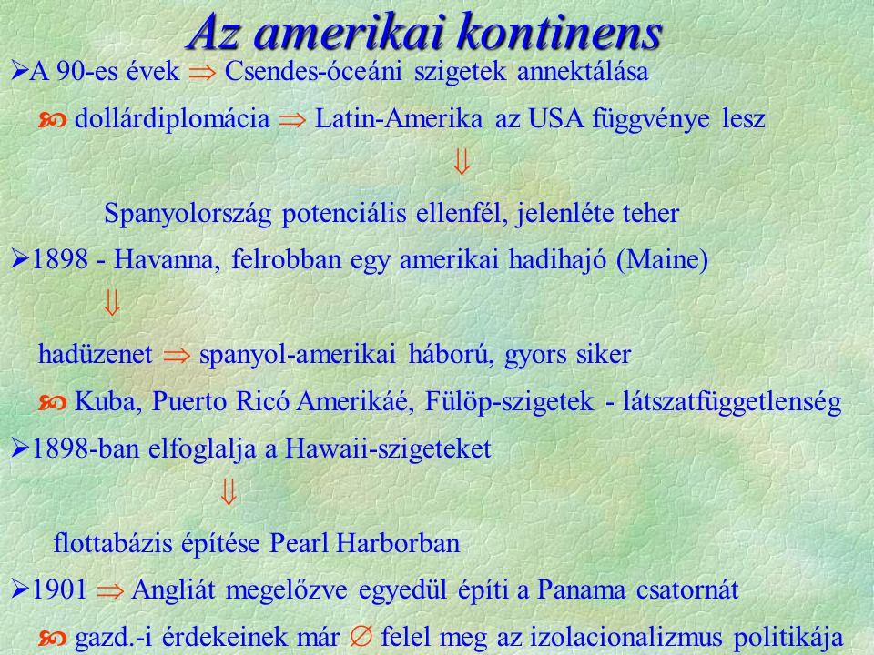 Az amerikai kontinens  A 90-es évek  Csendes-óceáni szigetek annektálása  dollárdiplomácia  Latin-Amerika az USA függvénye lesz  Spanyolország po
