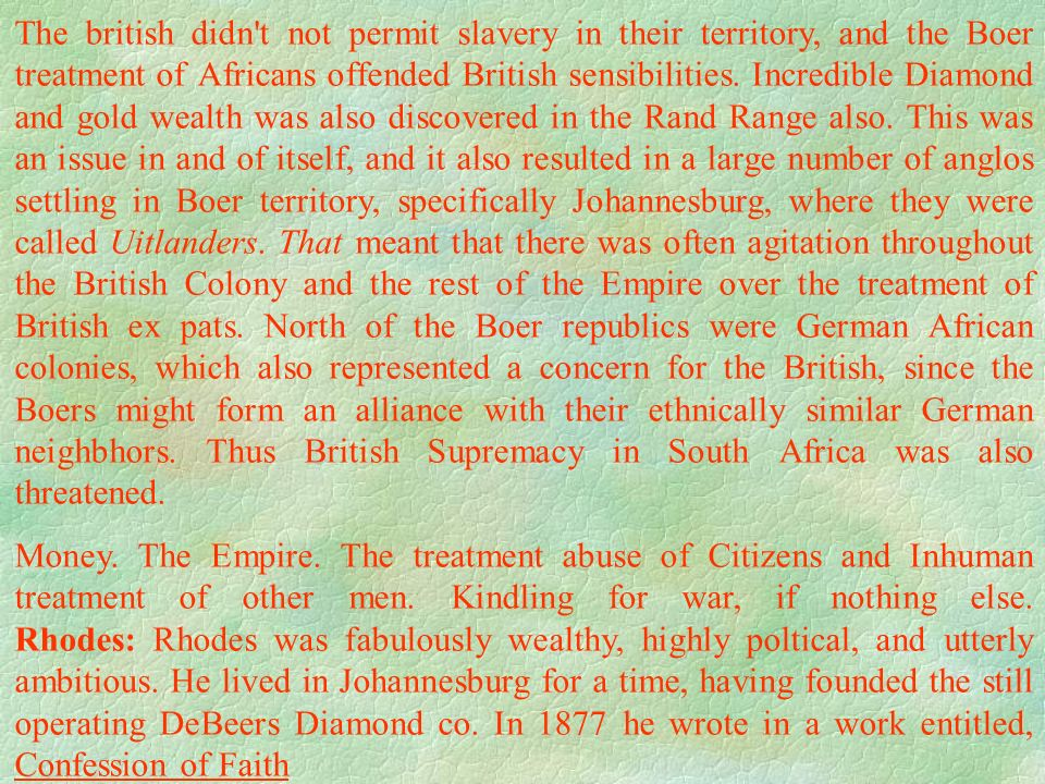 The british didn't not permit slavery in their territory, and the Boer treatment of Africans offended British sensibilities. Incredible Diamond and go