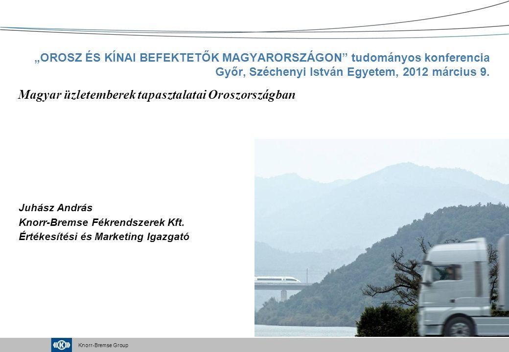 """Knorr-Bremse Group """"OROSZ ÉS KÍNAI BEFEKTETŐK MAGYARORSZÁGON tudományos konferencia Győr, Széchenyi István Egyetem, 2012 március 9."""
