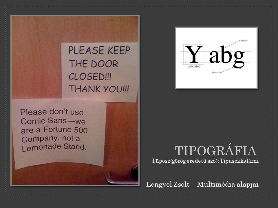 TIPOGRÁFIA Lengyel Zsolt – Multimédia alapjai Tüposz(görög eredetű szó): Típusokkal írni