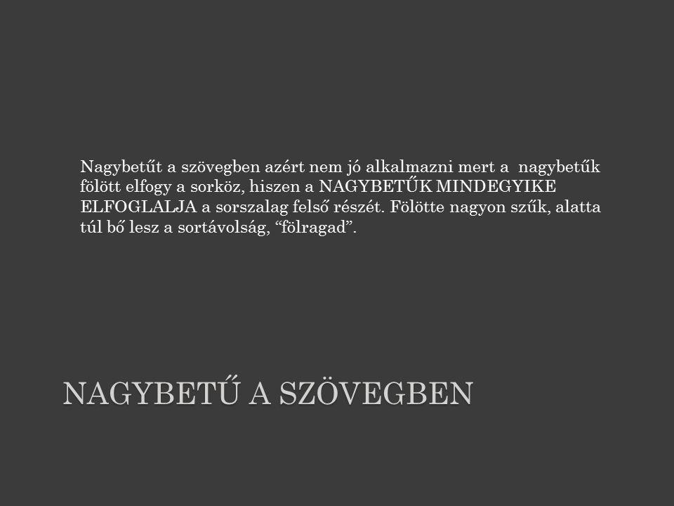 NAGYBETŰ A SZÖVEGBEN Nagybetűt a szövegben azért nem jó alkalmazni mert a nagybetűk fölött elfogy a sorköz, hiszen a NAGYBETŰK MINDEGYIKE ELFOGLALJA a sorszalag felső részét.