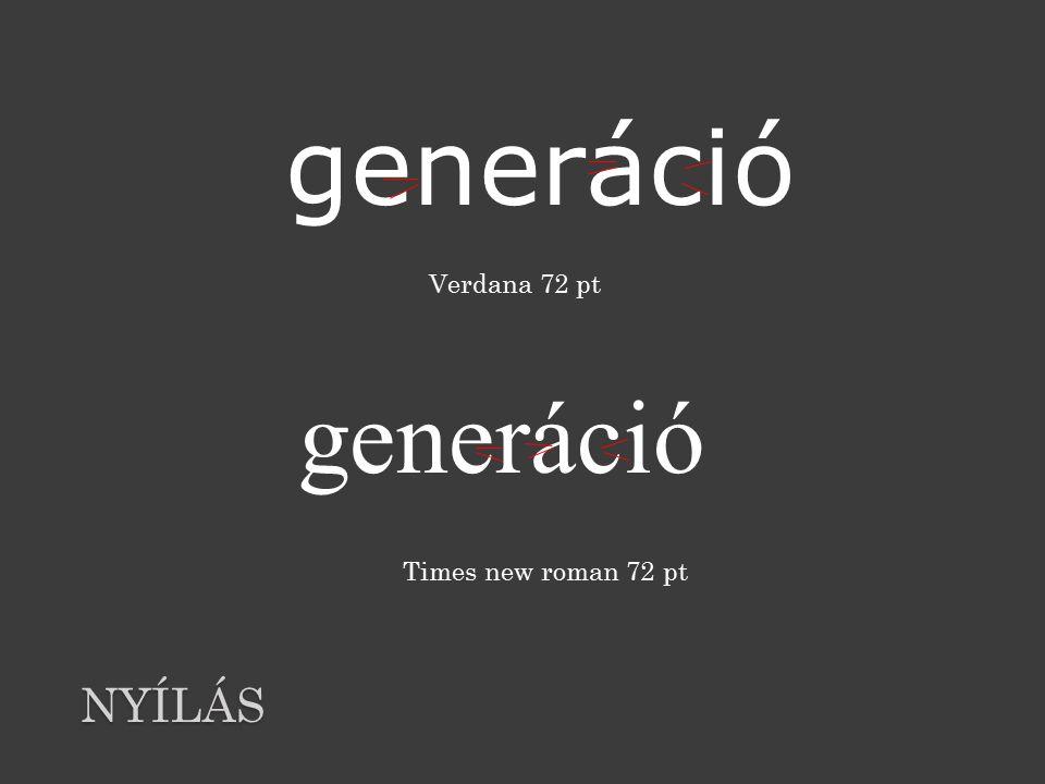 NYÍLÁS generáció Times new roman 72 pt Verdana 72 pt