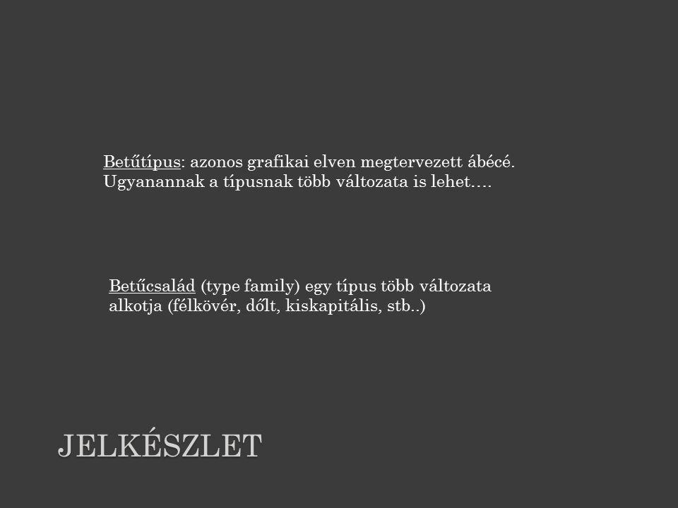 JELKÉSZLET Betűtípus: azonos grafikai elven megtervezett ábécé.