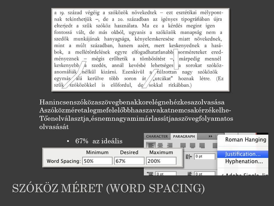 SZÓKÖZ MÉRET (WORD SPACING) 67% az ideális Hanincsenszóközaszövegbenakkorelégnehézkesazolvasása Aszóközméretalegmefelelőbbhaaszavakatnemcsakérzékelhe- Tőenelválasztja,ésnemnagyamimárlassítjaaszövegfolyamatos olvasását