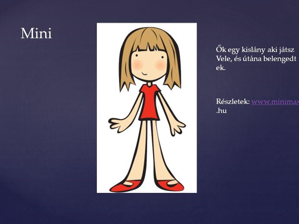 Mini Ők egy kislány aki játsz Vele, és útána belengedt ek. Részletek: www.minimaxwww.minimax.hu