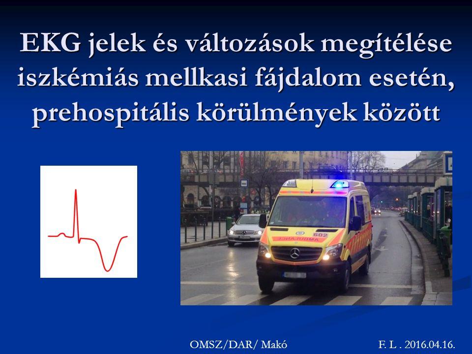 EKG jelek és változások megítélése iszkémiás mellkasi fájdalom esetén, prehospitális körülmények között OMSZ/DAR/ Makó F.