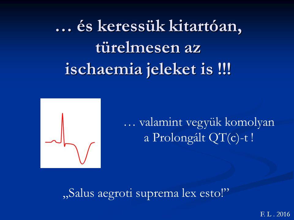 … és keressük kitartóan, türelmesen az ischaemia jeleket is !!.
