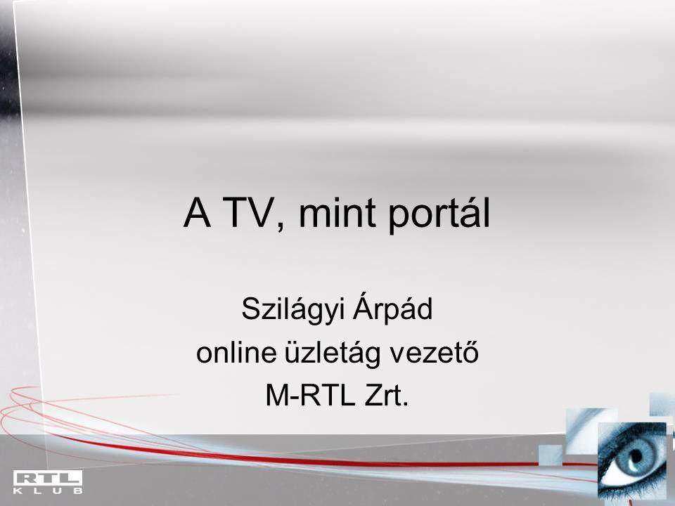 A TV, mint portál Szilágyi Árpád online üzletág vezető M-RTL Zrt.