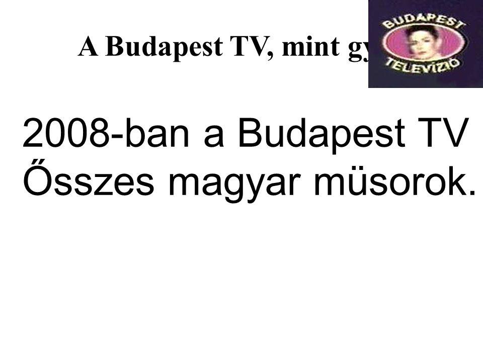 A Budapest TV, mint gyár 2008-ban a Budapest TV Ősszes magyar müsorok.