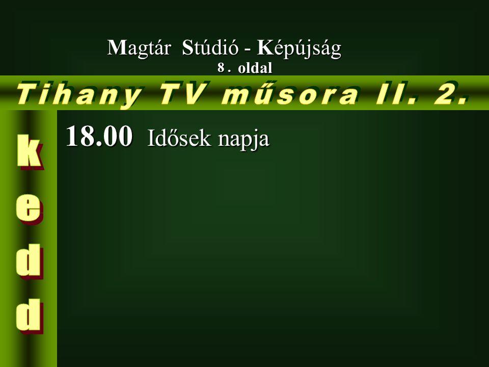 8. oldal Magtár Stúdió - Képújság 18.00 Idősek napja