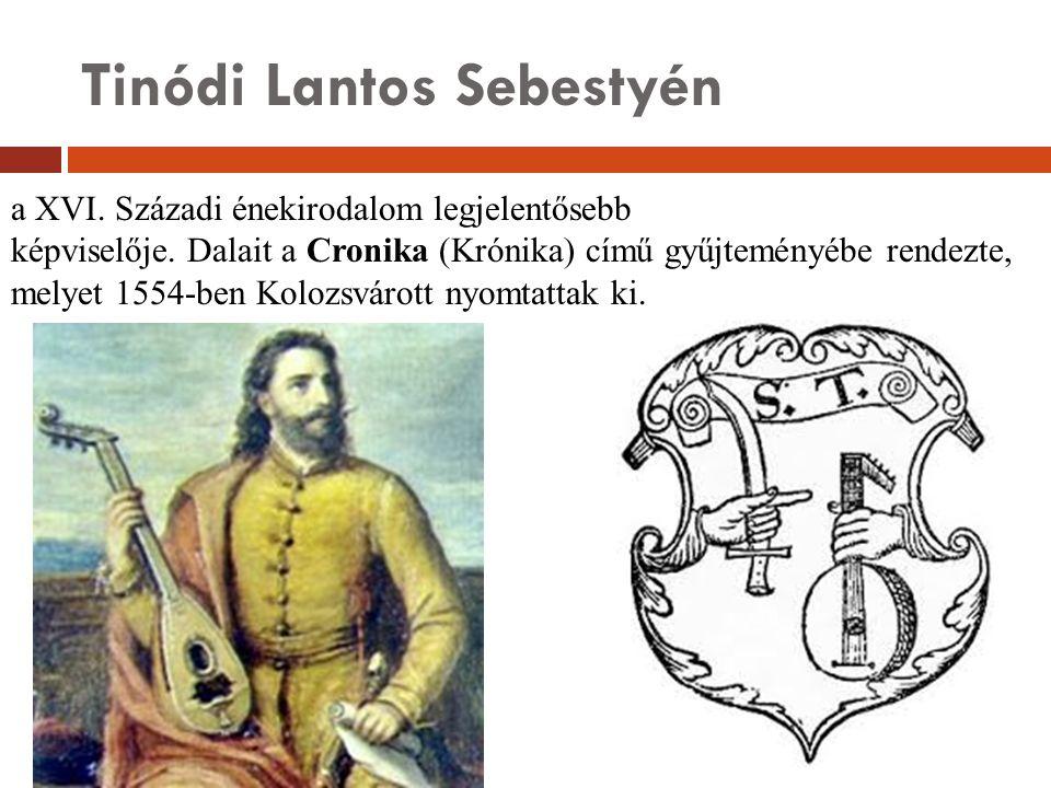 Tinódi Lantos Sebestyén a XVI. Századi énekirodalom legjelentősebb képviselője. Dalait a Cronika (Krónika) című gyűjteményébe rendezte, melyet 1554-be