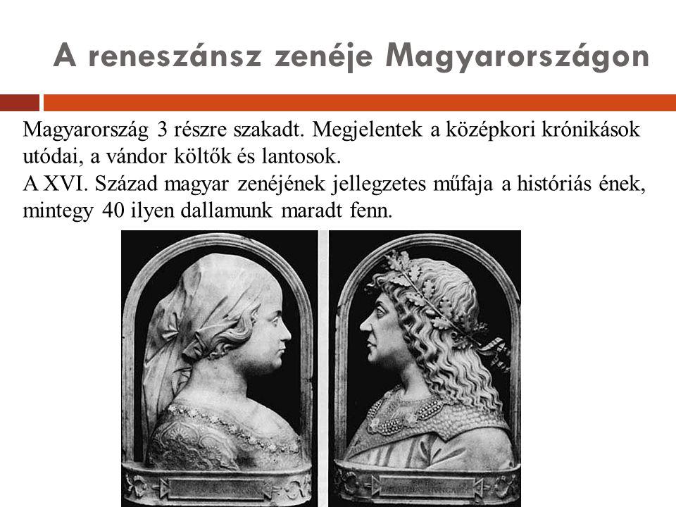 A reneszánsz zenéje Magyarországon Magyarország 3 részre szakadt. Megjelentek a középkori krónikások utódai, a vándor költők és lantosok. A XVI. Száza